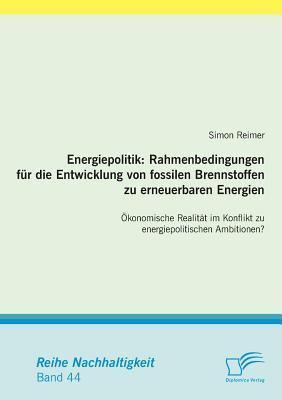 Energiepolitik: Rahmenbedingungen Fur Die Entwicklung Von Fossilen Brennstoffen Zu Erneuerbaren Energien - Reimer, Simon
