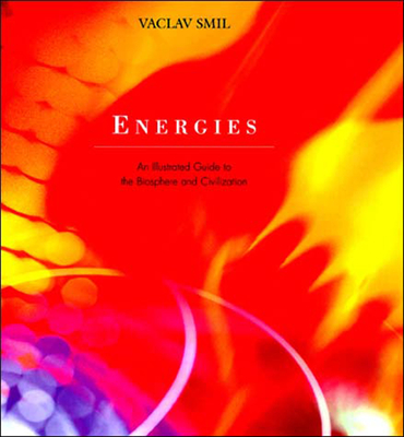 Energies: An Illustrated Guide to the Biosphere and Civilization - Smil, Vaclav