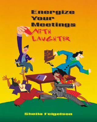 Energize Your Meetings with Laughter - Feigelson, Sheila