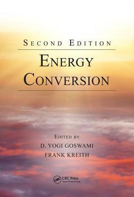 Energy Conversion, Second Edition - Goswami, D Yogi (Editor), and Kreith, Frank (Editor)