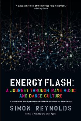 Energy Flash: A Journey Through Rave Music and Dance Culture - Reynolds, Simon