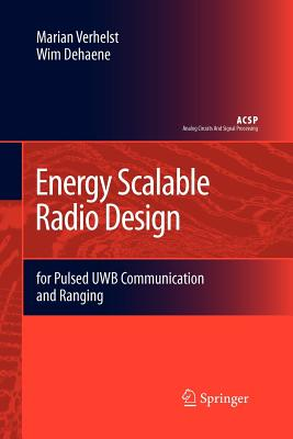 Energy Scalable Radio Design: For Pulsed Uwb Communication and Ranging - Verhelst, Marian