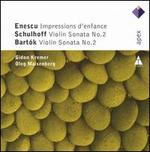 Enescu: Impressions d'enfance; Schulhoff: Violin Sonata No. 2; Bart�k: Violin Sonata No. 2