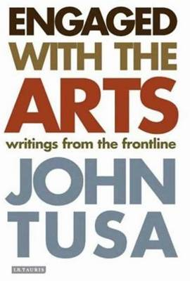 Engaged with the Arts: Writings from the Frontline - Tusa, John