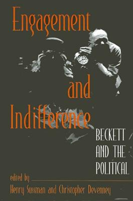 Engagement and Indifference: Beckett and the Political - Sussman, Henry, Professor (Editor)