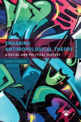 Engaging Anthropological Theory: A Social and Political History - Moberg, Mark