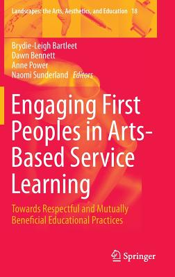 Engaging First Peoples in Arts-Based Service Learning: Towards Respectful and Mutually Beneficial Educational Practices - Bartleet, Brydie-Leigh (Editor)