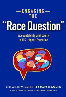 "Engaging the ""Race Question"": Accountability and Equity in U.S. Higher Education: Engaging the ""Race Question"" - Dowd, Alicia C, and Bensimon, Estela Mara, Professor"