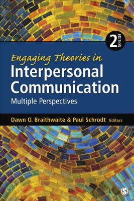Engaging Theories in Interpersonal Communication: Multiple Perspectives - Braithwaite, Dawn O, Dr. (Editor), and Schrodt, Paul, Dr. (Editor)