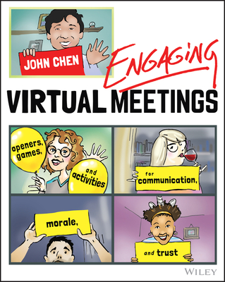 Engaging Virtual Meetings: Openers, Games, and Activities for Communication, Morale, and Trust - Chen, John
