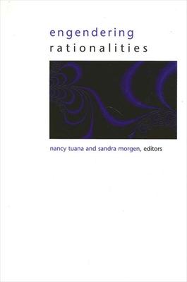 Engendering Rationalities - Tuana, Nancy (Editor), and Morgen, Sandra (Editor)