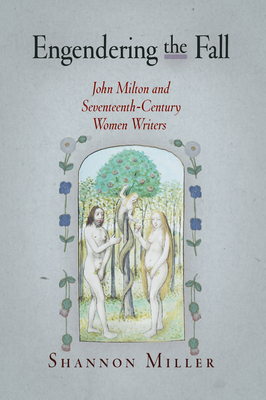 Engendering the Fall: John Milton and Seventeenth-Century Women Writers - Miller, Shannon