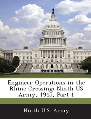Engineer Operations in the Rhine Crossing: Ninth US Army, 1945, Part 1 - Ninth U S Army (Creator)