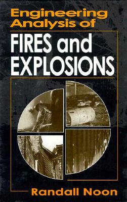 Engineering Analysis of Fires and Explosions - Noon, Randall K
