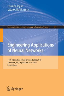 Engineering Applications of Neural Networks: 17th International Conference, Eann 2016, Aberdeen, UK, September 2-5, 2016, Proceedings - Jayne, Chrisina (Editor)