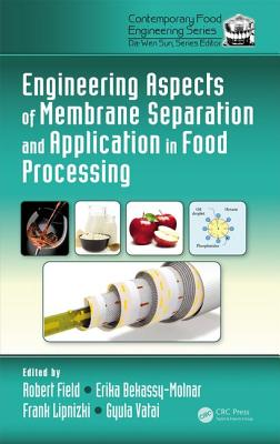 Engineering Aspects of Membrane Separation and Application in Food Processing - Field, Robert W (Editor), and Bekassy-Molnar, Erika (Editor), and Lipnizki, Frank (Editor)