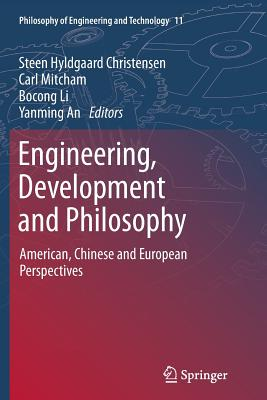 Engineering, Development and Philosophy: American, Chinese and European Perspectives - Christensen, Steen Hyldgaard (Editor), and Mitcham, Carl (Editor), and Li, Bocong (Editor)