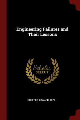 Engineering Failures and Their Lessons - Godfrey, Edward
