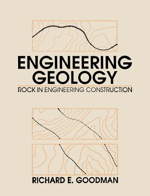 Engineering Geology: Rock in Engineering Construction - Goodman, Richard E
