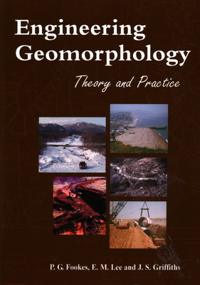 Engineering Geomorphology: Theory and Practice - Fookes, P. G., and Lee, E. Mark, and Griffiths, J. S.