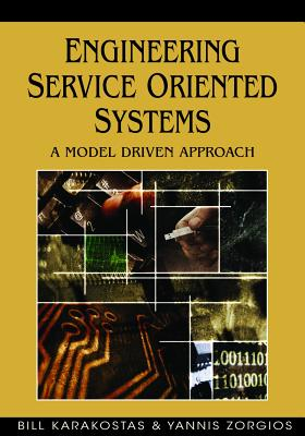 Engineering Service Oriented Systems: A Model Driven Approach - Karakostas, Bill, and Zorgios, Yannis