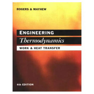 Engineering Thermodynamics: Work and Heat Transfer - Rogers, G Fc