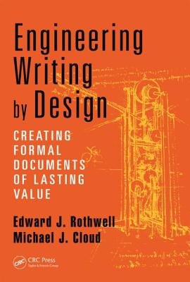 Engineering Writing by Design: Creating Formal Documents of Lasting Value - Rothwell, Edward J, and Cloud, Michael J