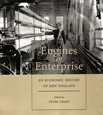 Engines of Enterprise: An Economic History of New England - Temin, Peter