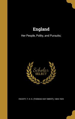England: Her People, Polity, and Pursuits; - Escott, T H S (Thomas Hay Sweet) 184 (Creator)