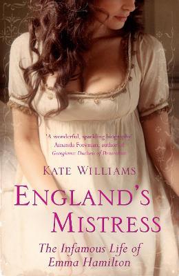 England's Mistress: The Infamous Life of Emma Hamilton - Williams, Kate, Ma