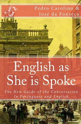 English as She Is Spoke: The New Guide of the Conversation in Portuguese and English - Carolino, Pedro