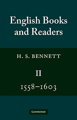 English Books and Readers 1558 1603: Volume 2: Being a Study in the History of the Book Trade in the Reign of Elizabeth I - Bennett, H S