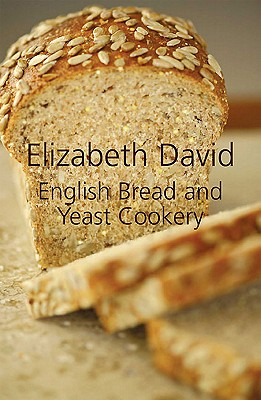 English Bread and Yeast Cookery - David, Elizabeth