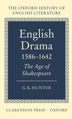 English Drama 1586-1642: The Age of Shakespeare - Hunter, G K