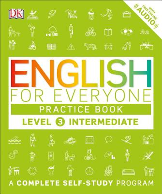English for Everyone: Level 3: Intermediate, Practice Book: A Complete Self-Study Program - DK