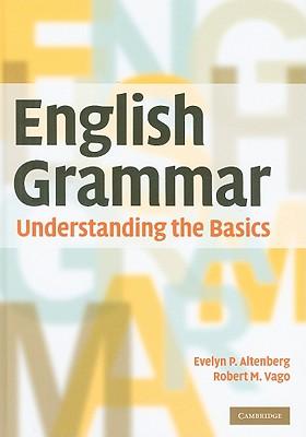English Grammar: Understanding the Basics - Altenberg, Evelyn P, and Vago, Robert M