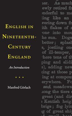 English in Nineteenth-Century England - Gorlach, Manfred
