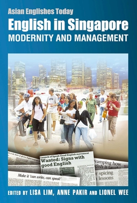 English in Singapore: Modernity and Management - Lim, Lisa (Editor), and Pakir, Anne (Editor), and Wee, Lionel (Editor)