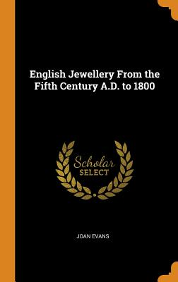 English Jewellery from the Fifth Century A.D. to 1800 - Evans, Joan