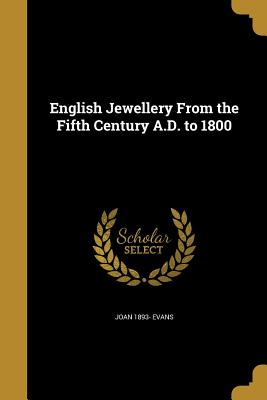 English Jewellery from the Fifth Century A.D. to 1800 - Evans, Joan 1893-