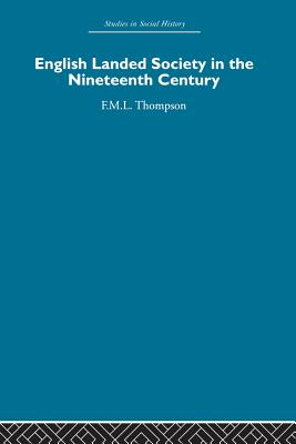 English Landed Society in the Nineteenth Century - Thompson, F. M. L.
