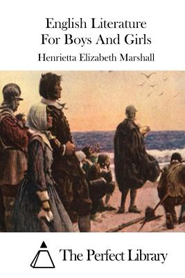 English Literature for Boys and Girls - Marshall, Henrietta Elizabeth, and The Perfect Library (Editor)