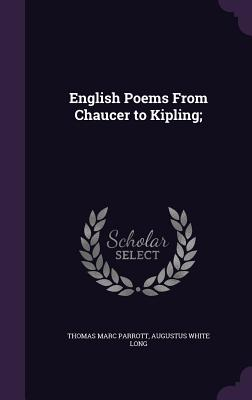 English Poems from Chaucer to Kipling; - Parrott, Thomas Marc, and Long, Augustus White