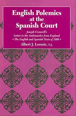 English Polemics at the Spanish Court: Joseph Creswell's Letter to the Ambassador from England - Loomie, Albert J