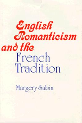 English Romanticism and the French Tradition - Sabin, Margery