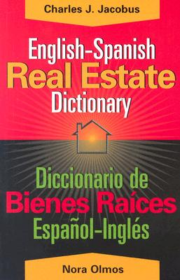 English-Spanish Real Estate Dictionary - Olmos, Nora, and Jacobus, Charles J, and Gutierrez-Olmos, Nora