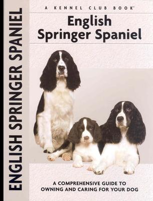 English Springer Spaniel: A Comprehensive Guide to Owning and Caring for Your Dog - Van Wessem, Haja, and Johnson, Carol A (Photographer)