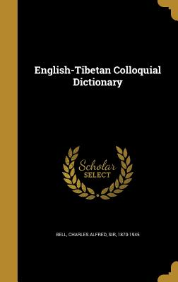 English-Tibetan Colloquial Dictionary - Bell, Charles Alfred Sir (Creator)