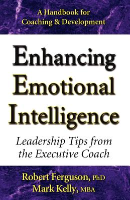 Enhancing Emotional Intelligence: Leadership Tips from the Executive Coach - Kelly, Mark, and Ferguson, Robert