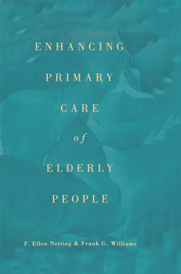 Enhancing Primary Care of Elderly People - Netting, F Ellen, and Williams, Frank G